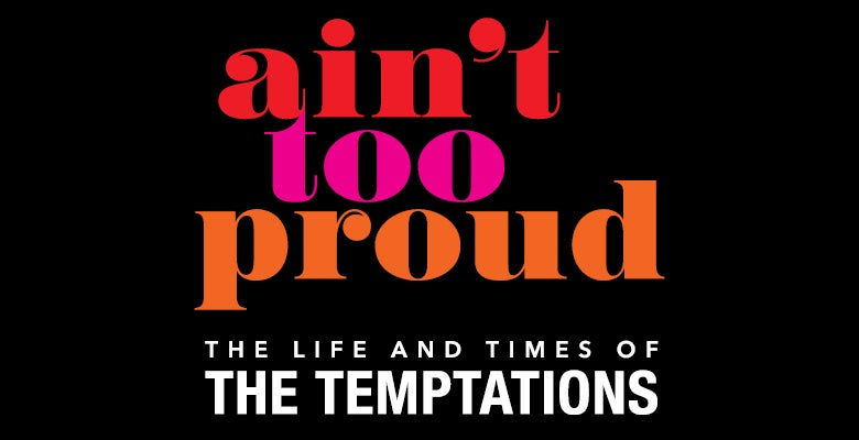 More Info for Ain't Too Proud - The Life and Times of The Temptations