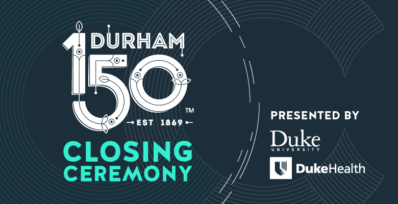 More Info for Durham 150th Closing Ceremony at DPAC On November 2, 2019