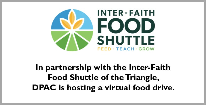 More Info for DPAC Hosts Virtual Food Drive in Partnership with the Inter-Faith Food Shuttle of the Triangle