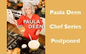 More Info for Paula Deen Postpones Chef Tour at DPAC